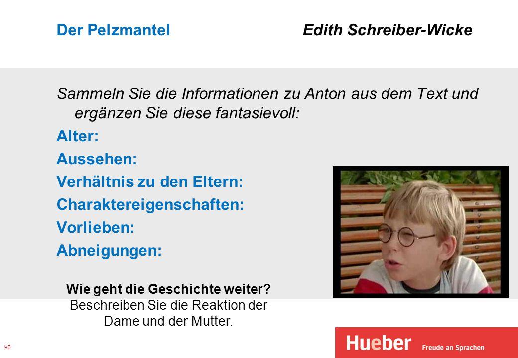Der Pelzmantel Edith Schreiber-Wicke Sammeln Sie die Informationen zu Anton aus dem Text und ergänzen Sie diese fantasievoll: Alter: Aussehen: Verhält