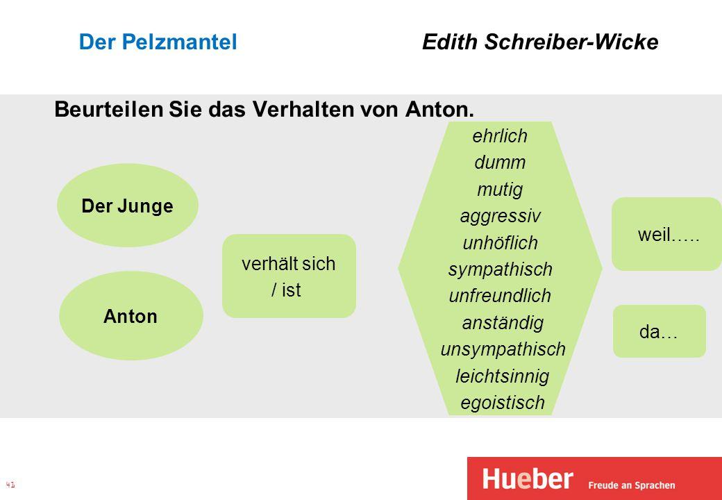 Der Pelzmantel Edith Schreiber-Wicke Beurteilen Sie das Verhalten von Anton. 41 Der Junge Anton verhält sich / ist ehrlich dumm mutig aggressiv unhöfl