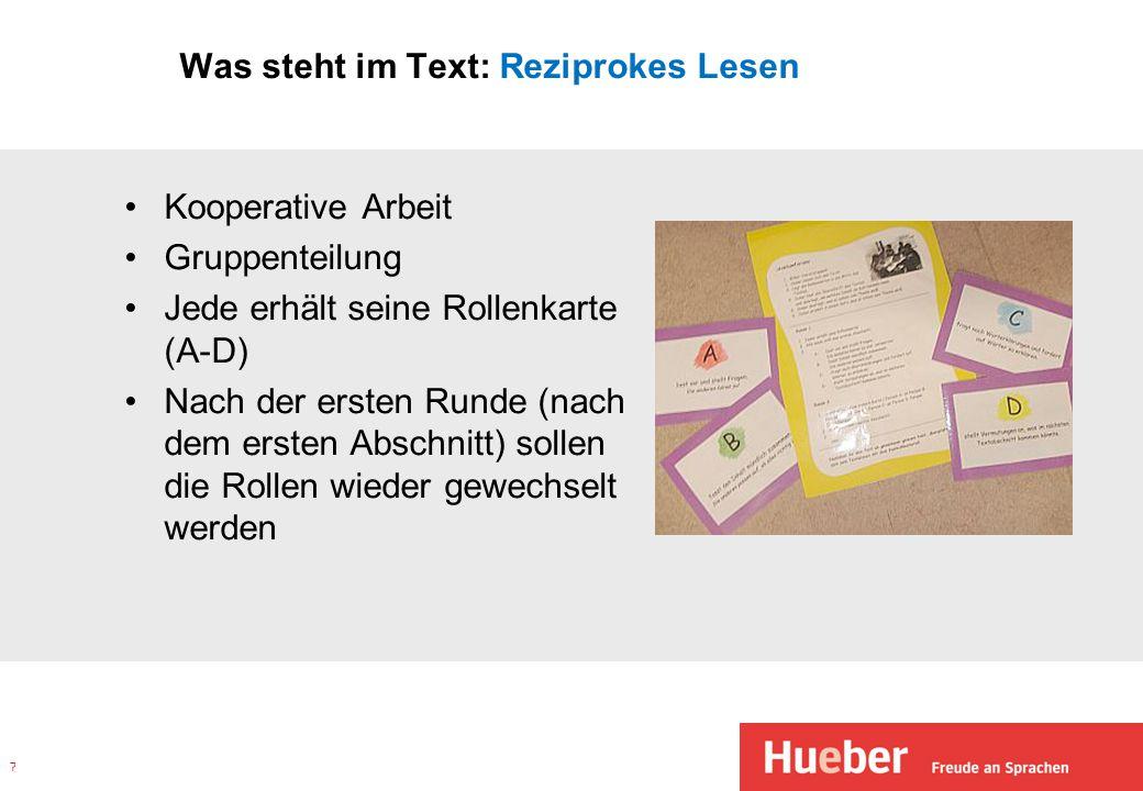 Was steht im Text: Reziprokes Lesen Kooperative Arbeit Gruppenteilung Jede erhält seine Rollenkarte (A-D) Nach der ersten Runde (nach dem ersten Abschnitt) sollen die Rollen wieder gewechselt werden 7