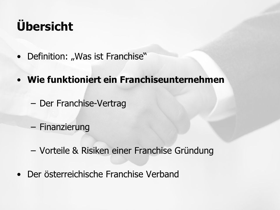 """Übersicht Definition: """"Was ist Franchise"""" Wie funktioniert ein Franchiseunternehmen –Der Franchise-Vertrag –Finanzierung –Vorteile & Risiken einer Fra"""