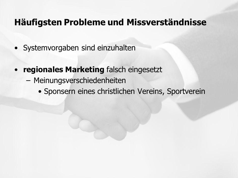 Häufigsten Probleme und Missverständnisse Systemvorgaben sind einzuhalten regionales Marketing falsch eingesetzt –Meinungsverschiedenheiten Sponsern e