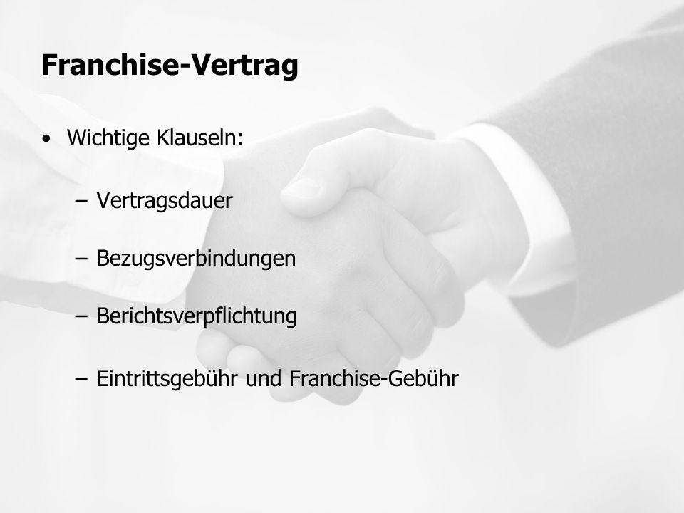 Franchise-Vertrag Wichtige Klauseln: –Vertragsdauer –Bezugsverbindungen –Berichtsverpflichtung –Eintrittsgebühr und Franchise-Gebühr