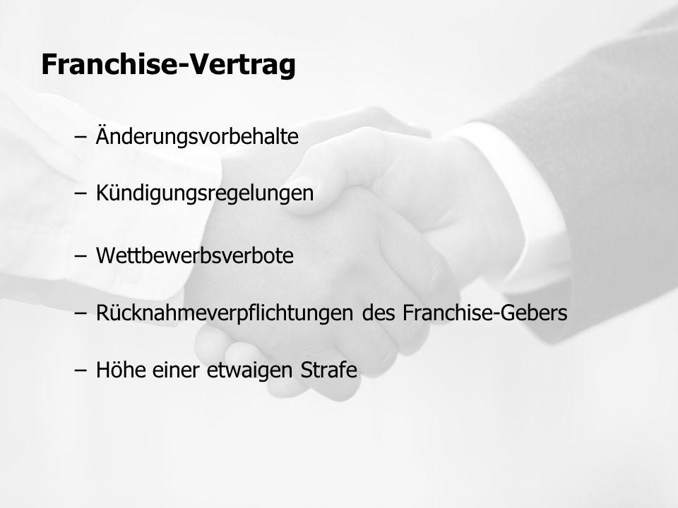 Franchise-Vertrag –Änderungsvorbehalte –Kündigungsregelungen –Wettbewerbsverbote –Rücknahmeverpflichtungen des Franchise-Gebers –Höhe einer etwaigen S