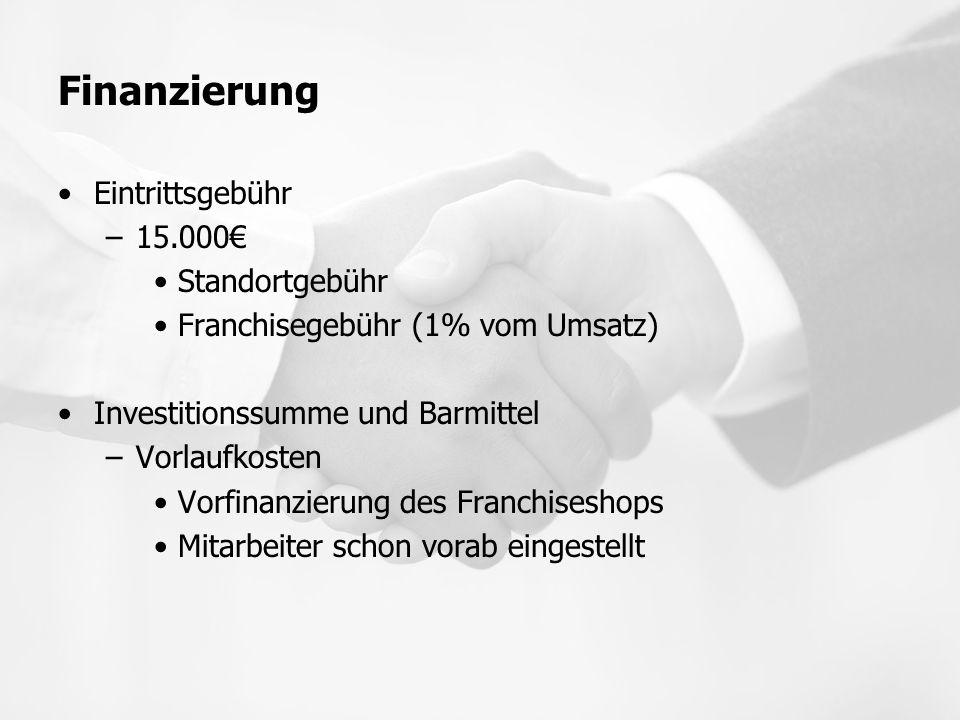 Finanzierung Eintrittsgebühr –15.000€ Standortgebühr Franchisegebühr (1% vom Umsatz) Investitionssumme und Barmittel –Vorlaufkosten Vorfinanzierung de