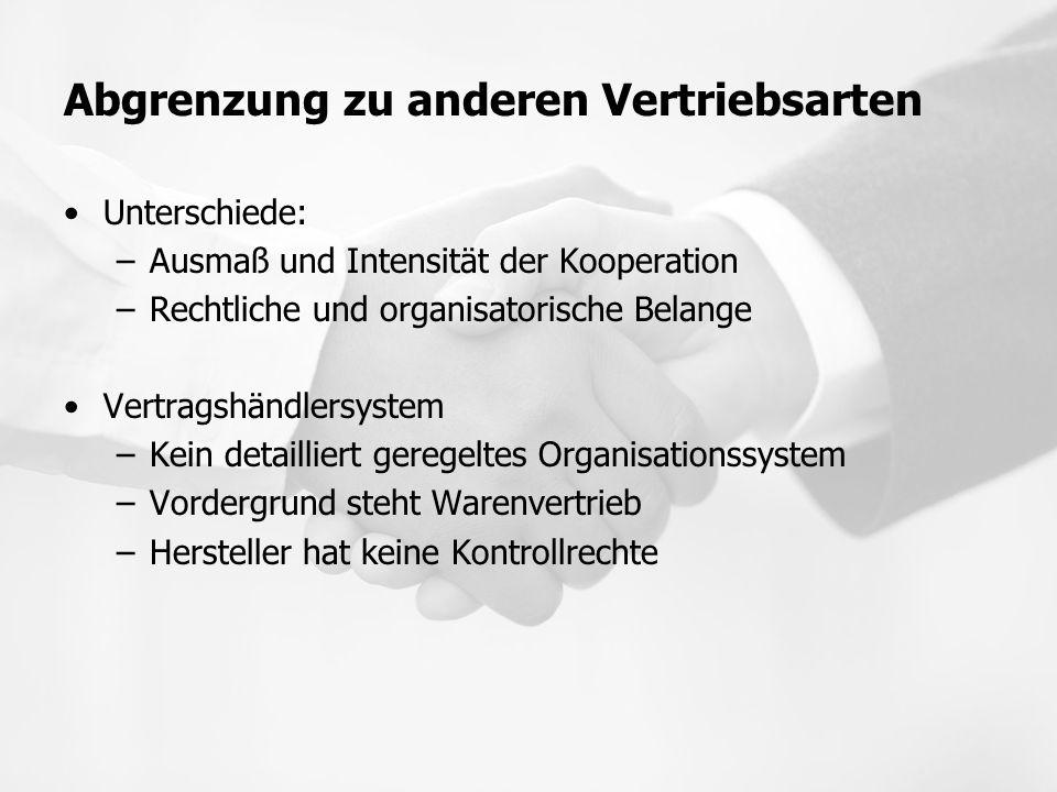 Abgrenzung zu anderen Vertriebsarten Unterschiede: –Ausmaß und Intensität der Kooperation –Rechtliche und organisatorische Belange Vertragshändlersyst