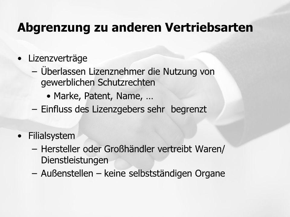 Abgrenzung zu anderen Vertriebsarten Lizenzverträge –Überlassen Lizenznehmer die Nutzung von gewerblichen Schutzrechten Marke, Patent, Name, … –Einflu