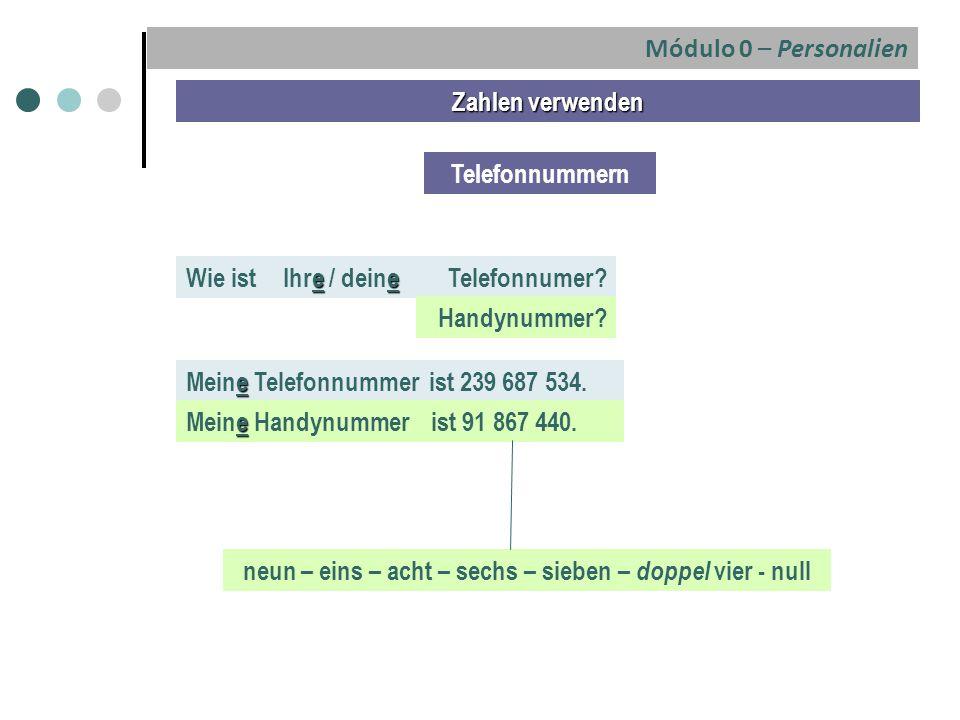 Zahlen verwenden Telefonnummern Wie ist Telefonnumer? Handynummer? e Meine Telefonnummer ist 239 687 534. e Meine Handynummer ist 91 867 440. ee Ihre