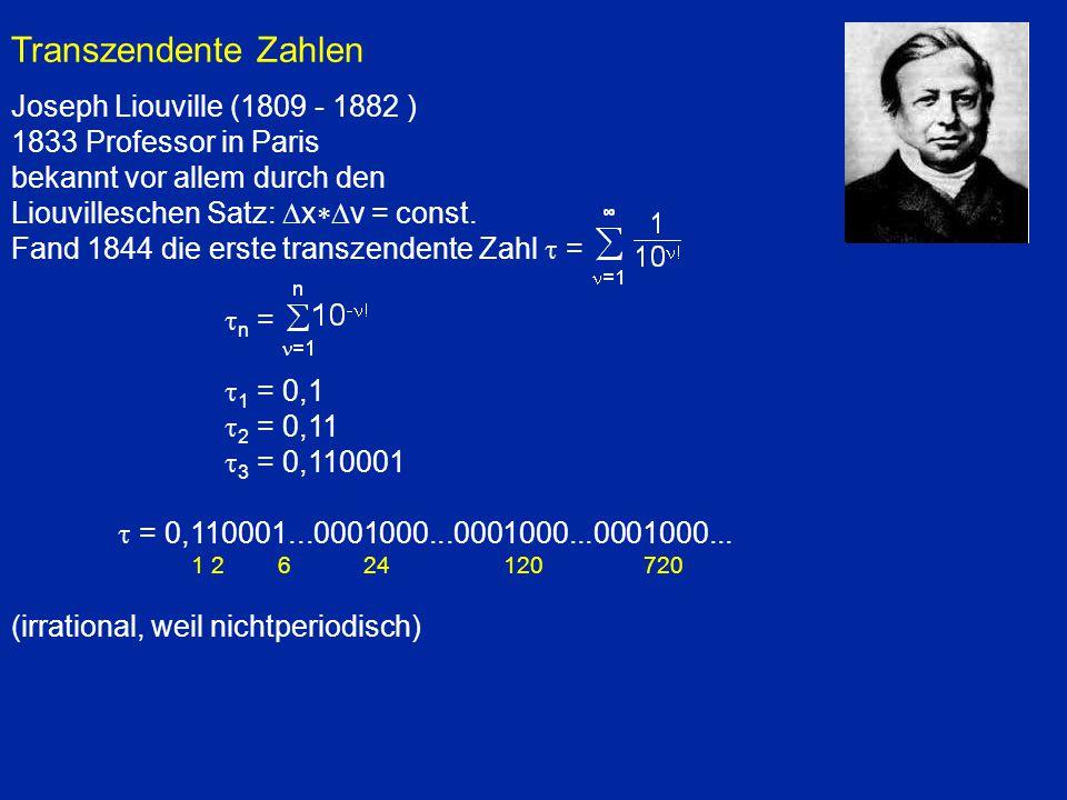 Transzendente Zahlen Joseph Liouville (1809 - 1882 ) 1833 Professor in Paris bekannt vor allem durch den Liouvilleschen Satz:  x  v = const. Fand 1