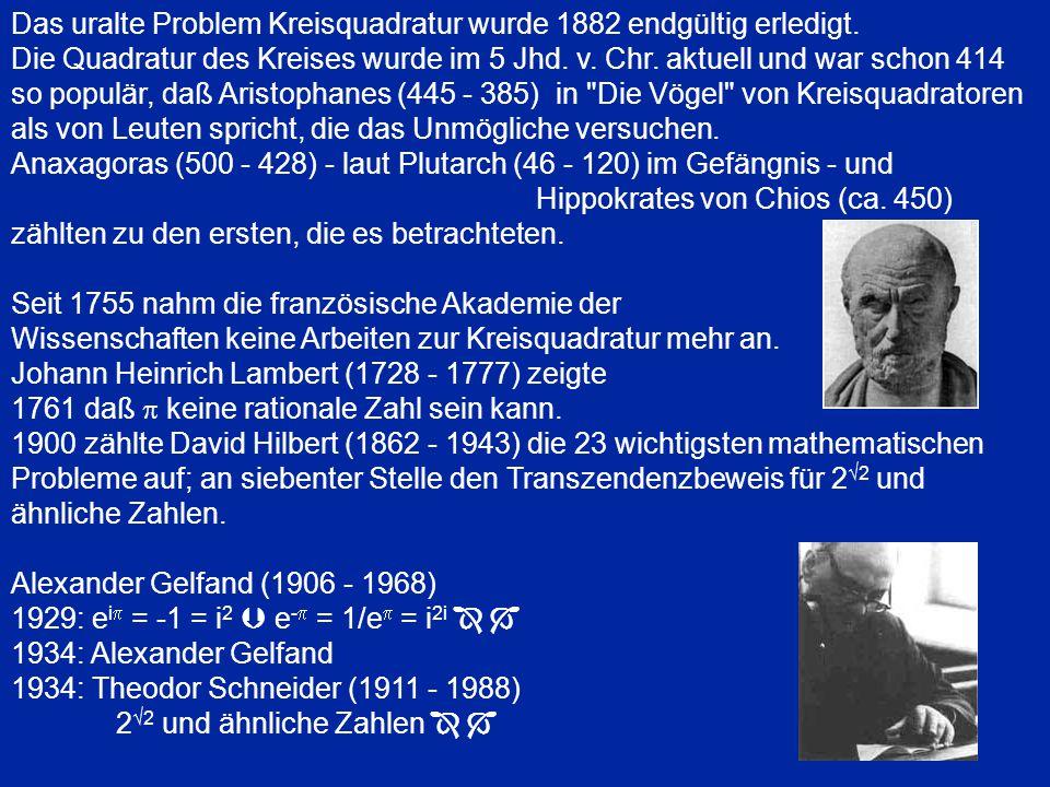 Das uralte Problem Kreisquadratur wurde 1882 endgültig erledigt. Die Quadratur des Kreises wurde im 5 Jhd. v. Chr. aktuell und war schon 414 so populä