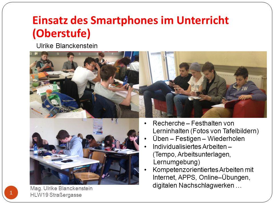 1 Einsatz des Smartphones im Unterricht (Oberstufe) Mag. Ulrike Blanckenstein HLW19 Straßergasse Ulrike Blanckenstein Recherche – Festhalten von Lerni