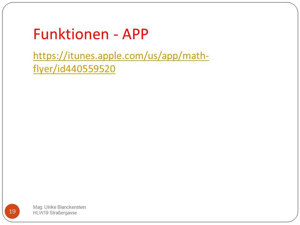 19 Funktionen - APP https://itunes.apple.com/us/app/math- flyer/id440559520 Mag. Ulrike Blanckenstein HLW19 Straßergasse 19