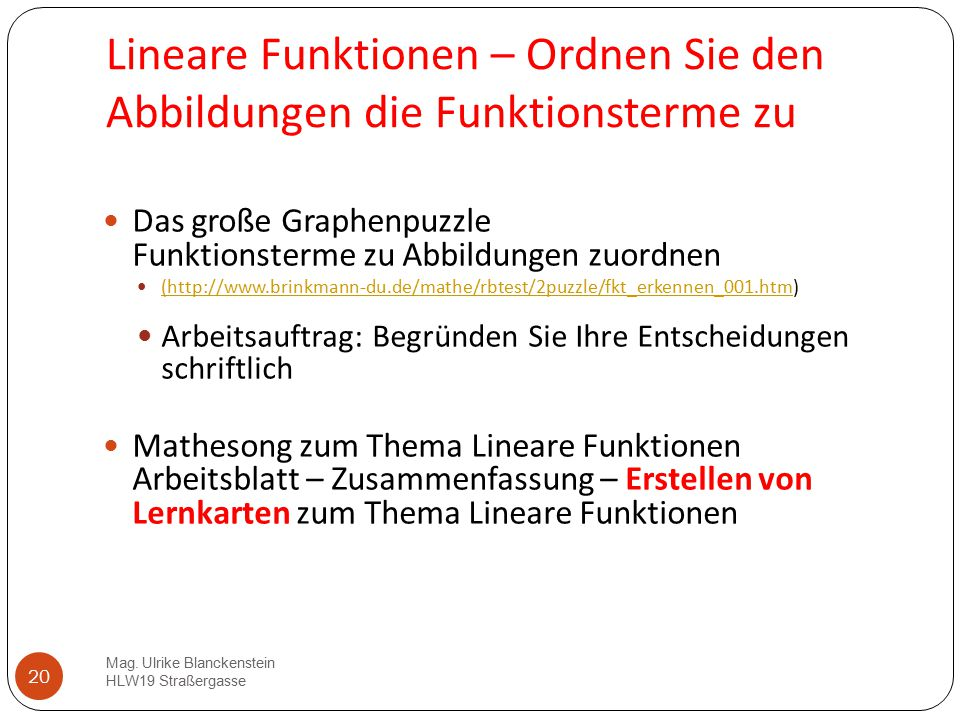 20 Lineare Funktionen – Ordnen Sie den Abbildungen die Funktionsterme zu Das große Graphenpuzzle Funktionsterme zu Abbildungen zuordnen (http://www.br