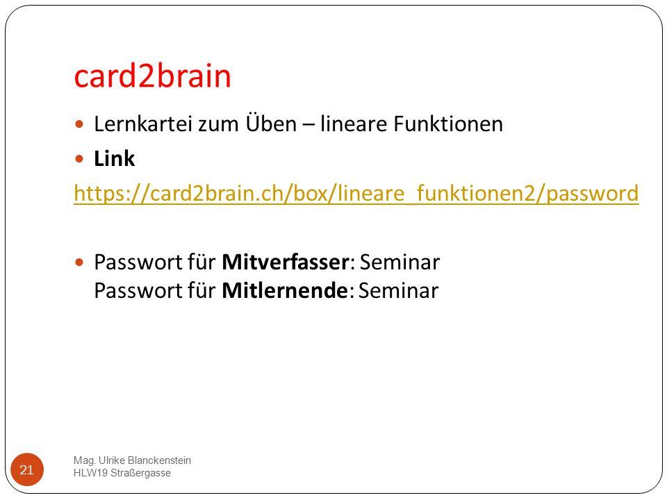 21 card2brain Lernkartei zum Üben – lineare Funktionen Link https://card2brain.ch/box/lineare_funktionen2/password Passwort für Mitverfasser: Seminar
