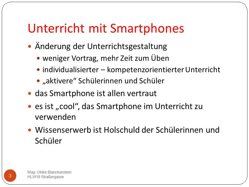 3 Unterricht mit Smartphones Mag. Ulrike Blanckenstein HLW19 Straßergasse Änderung der Unterrichtsgestaltung weniger Vortrag, mehr Zeit zum Üben indiv