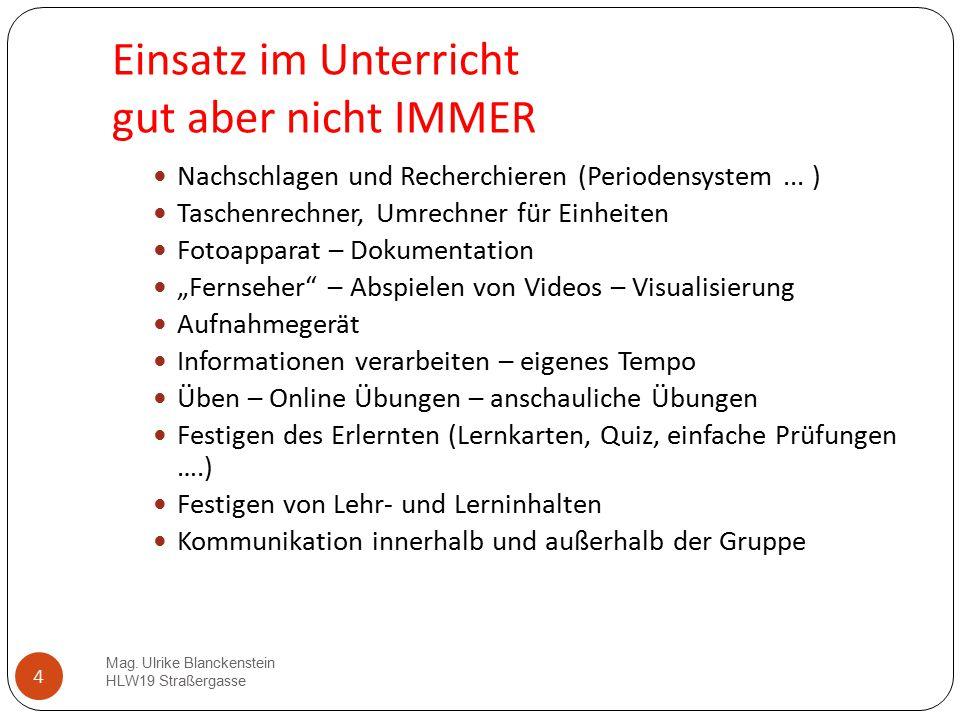 4 Einsatz im Unterricht gut aber nicht IMMER Mag. Ulrike Blanckenstein HLW19 Straßergasse Nachschlagen und Recherchieren (Periodensystem... ) Taschenr