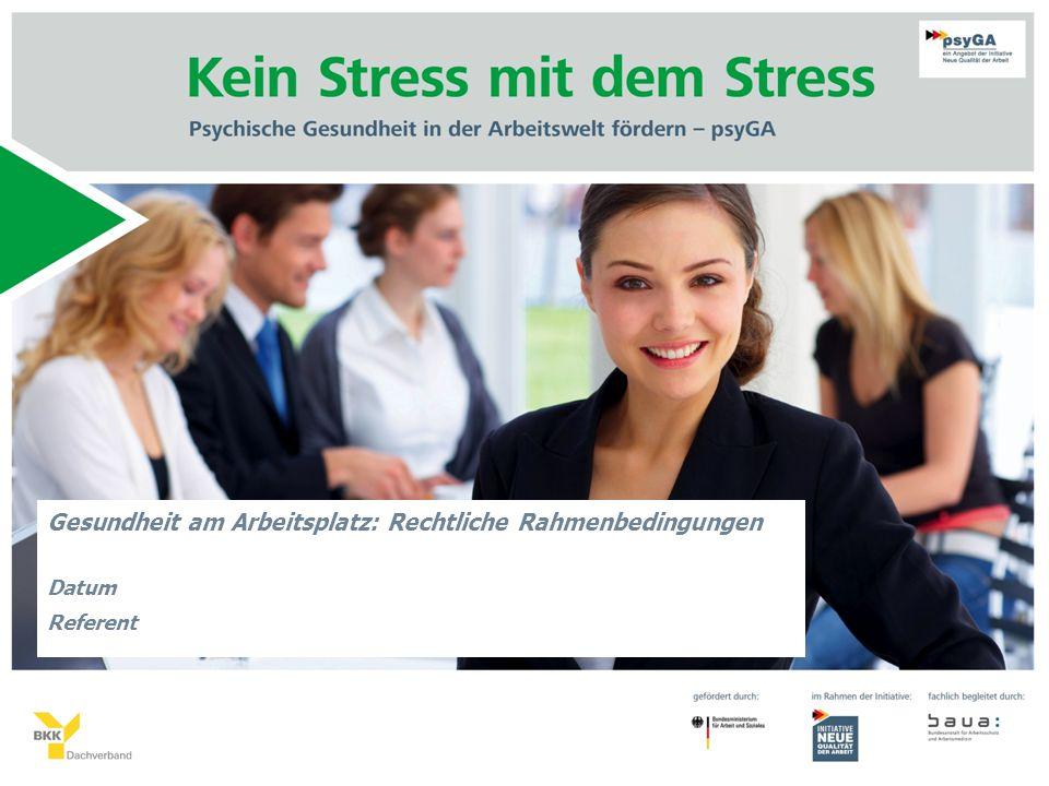 Gesundheit am Arbeitsplatz: Rechtliche Rahmenbedingungen Datum Referent