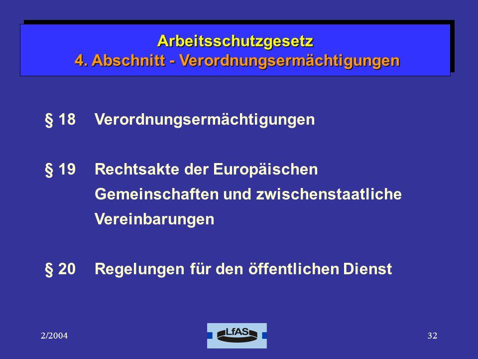 2/200432 § 18 Verordnungsermächtigungen § 19Rechtsakte der Europäischen Gemeinschaften und zwischenstaatliche Vereinbarungen § 20Regelungen für den öffentlichen Dienst Arbeitsschutzgesetz 4.