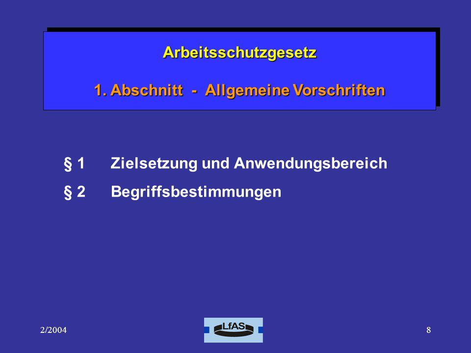 2/200419 Arbeitsschutzgesetz 1.Abschnitt - Allgemeine Vorschriften Arbeitsschutzgesetz 2.