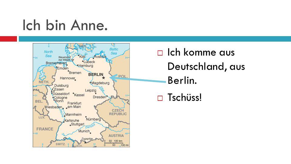 Ich bin Lilien.  Hallo!  Ich komme aus Deutschland, aus München.  Auf Wiedersehen!