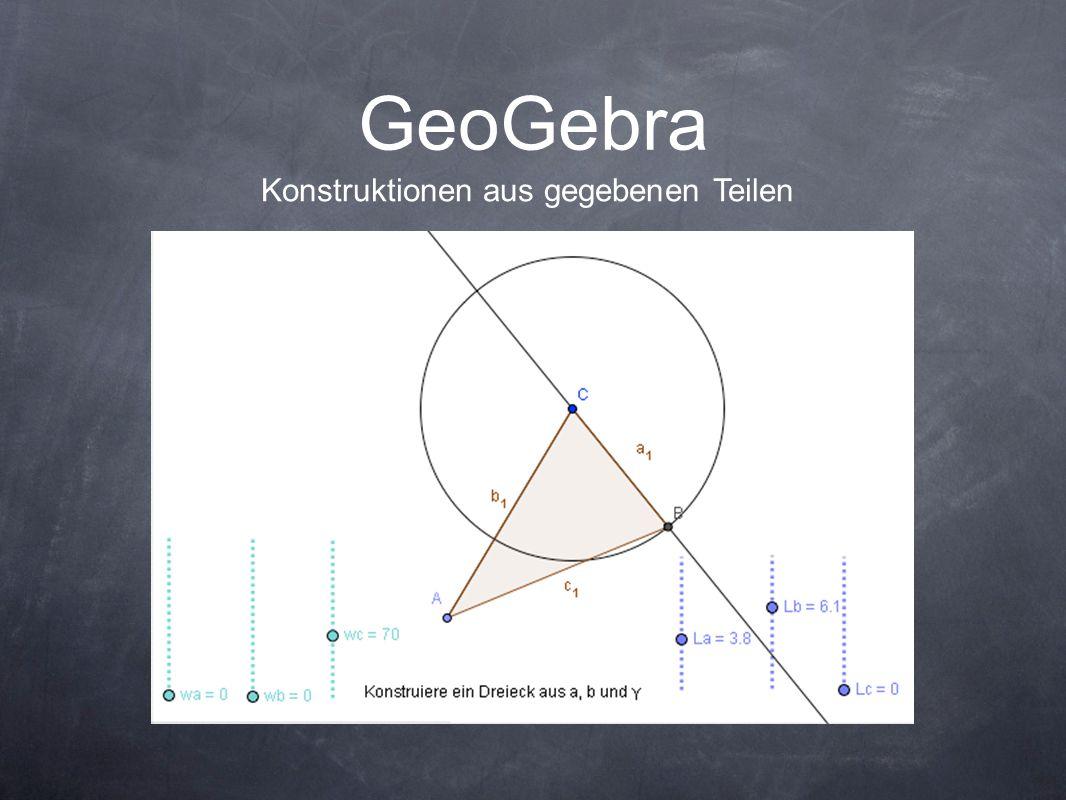GeoGebra Konstruktionen aus gegebenen Teilen