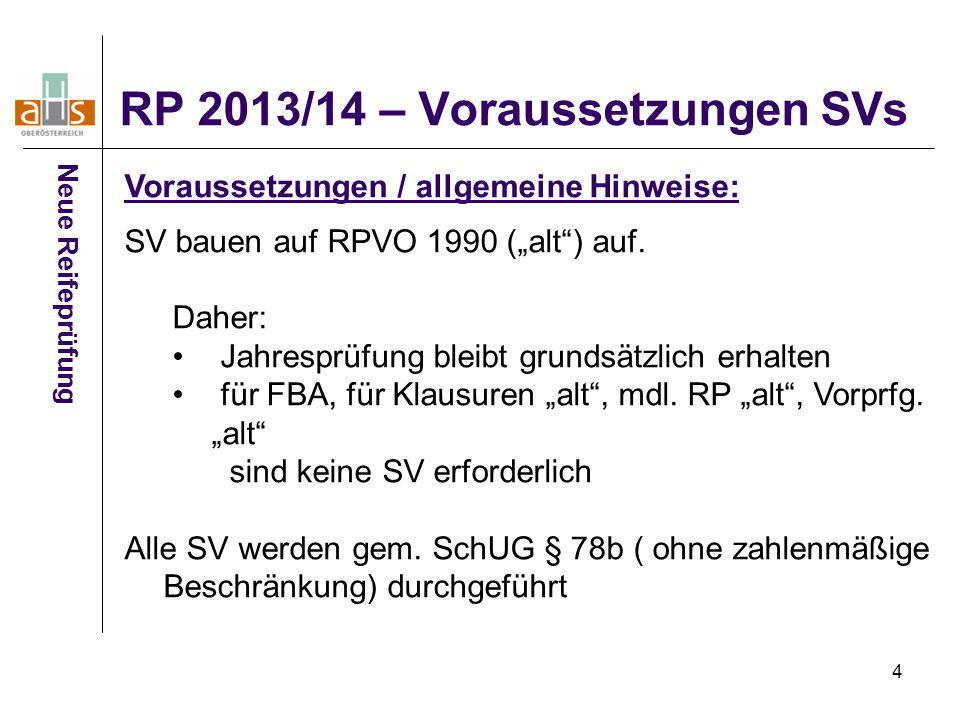 """4 RP 2013/14 – Voraussetzungen SVs Neue Reifeprüfung Voraussetzungen / allgemeine Hinweise: SV bauen auf RPVO 1990 (""""alt"""") auf. Daher: Jahresprüfung b"""