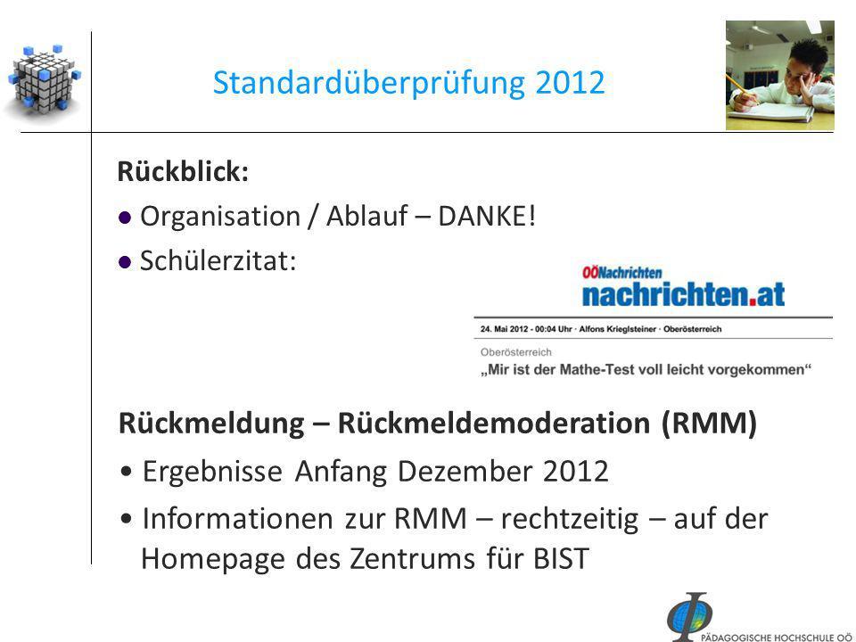 41 Standardüberprüfung 2012 Rückblick: Organisation / Ablauf – DANKE! Schülerzitat: Rückmeldung – Rückmeldemoderation (RMM) Ergebnisse Anfang Dezember