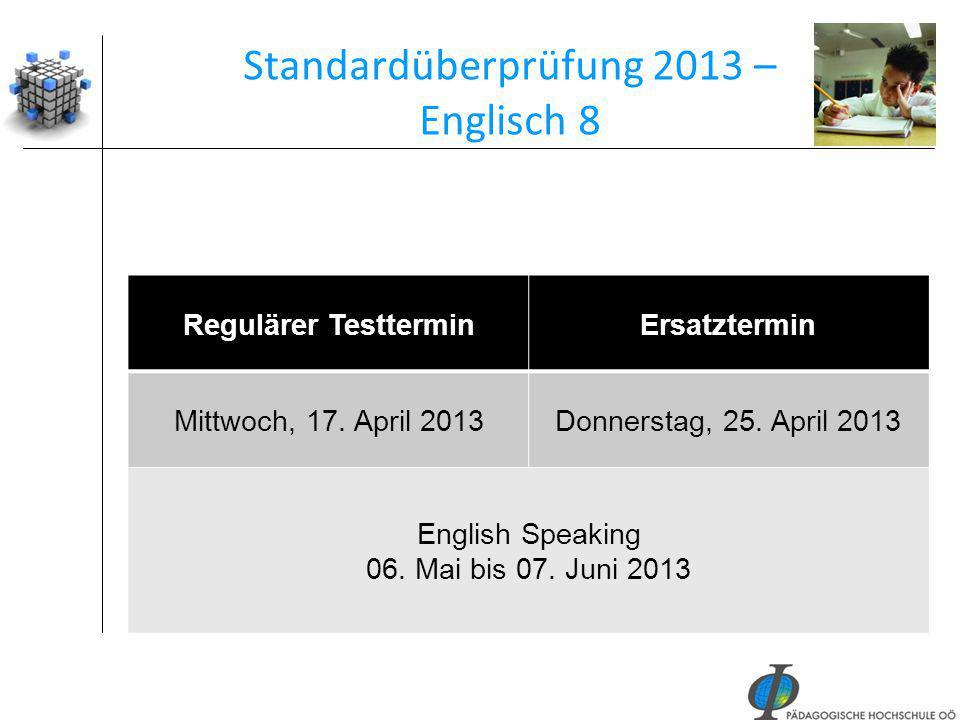 42 Standardüberprüfung 2013 – Englisch 8 Regulärer TestterminErsatztermin Mittwoch, 17. April 2013Donnerstag, 25. April 2013 English Speaking 06. Mai