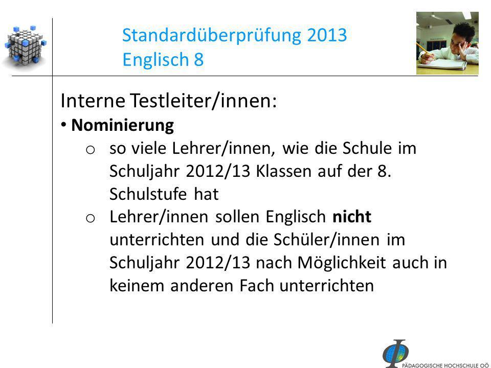 43 Standardüberprüfung 2013 Englisch 8 Interne Testleiter/innen: Nominierung o so viele Lehrer/innen, wie die Schule im Schuljahr 2012/13 Klassen auf
