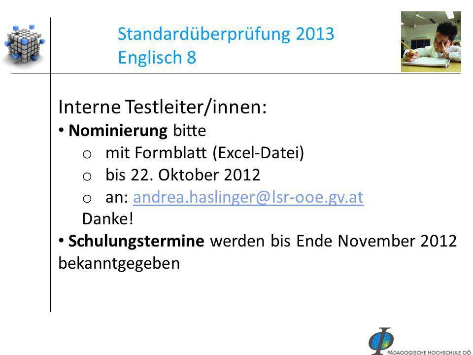 44 Standardüberprüfung 2013 Englisch 8 Interne Testleiter/innen: Nominierung bitte o mit Formblatt (Excel-Datei) o bis 22. Oktober 2012 o an: andrea.h