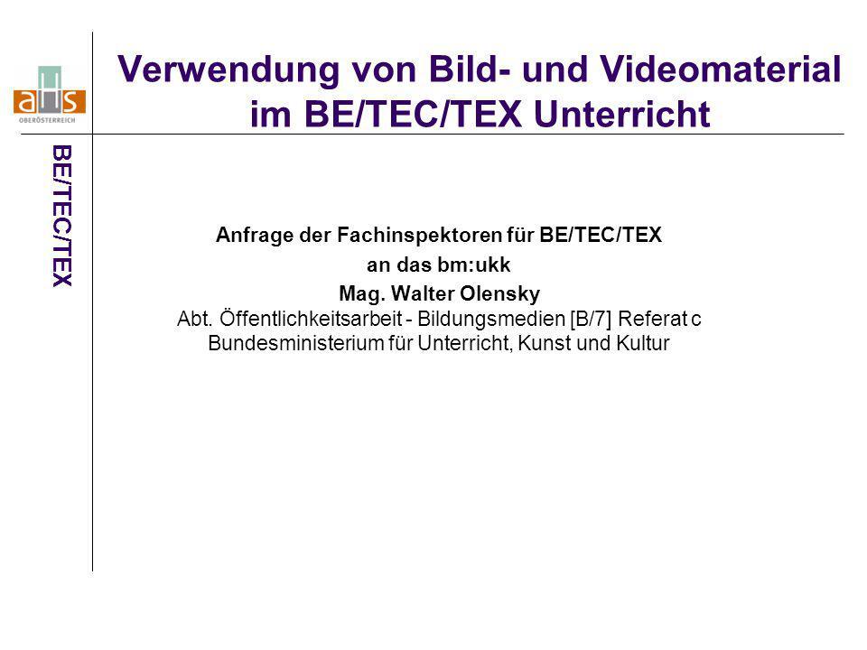 Verwendung von Bild- und Videomaterial im BE/TEC/TEX Unterricht Anfrage der Fachinspektoren für BE/TEC/TEX an das bm:ukk Mag. Walter Olensky Abt. Öffe