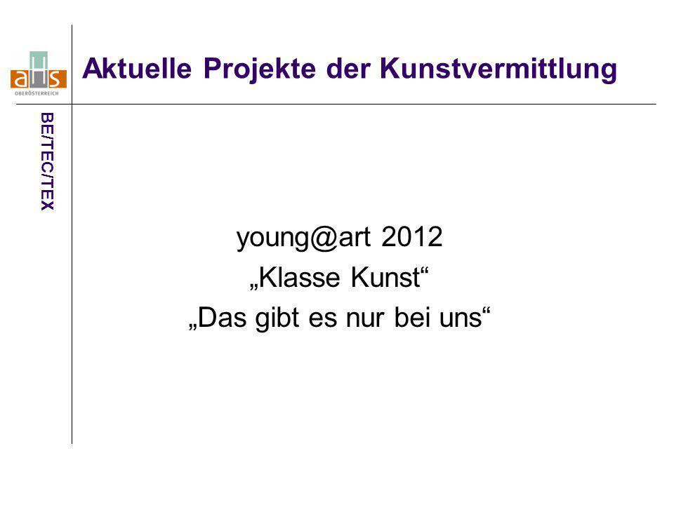 """Aktuelle Projekte der Kunstvermittlung young@art 2012 """"Klasse Kunst"""" """"Das gibt es nur bei uns"""" BE/TEC/TEX"""
