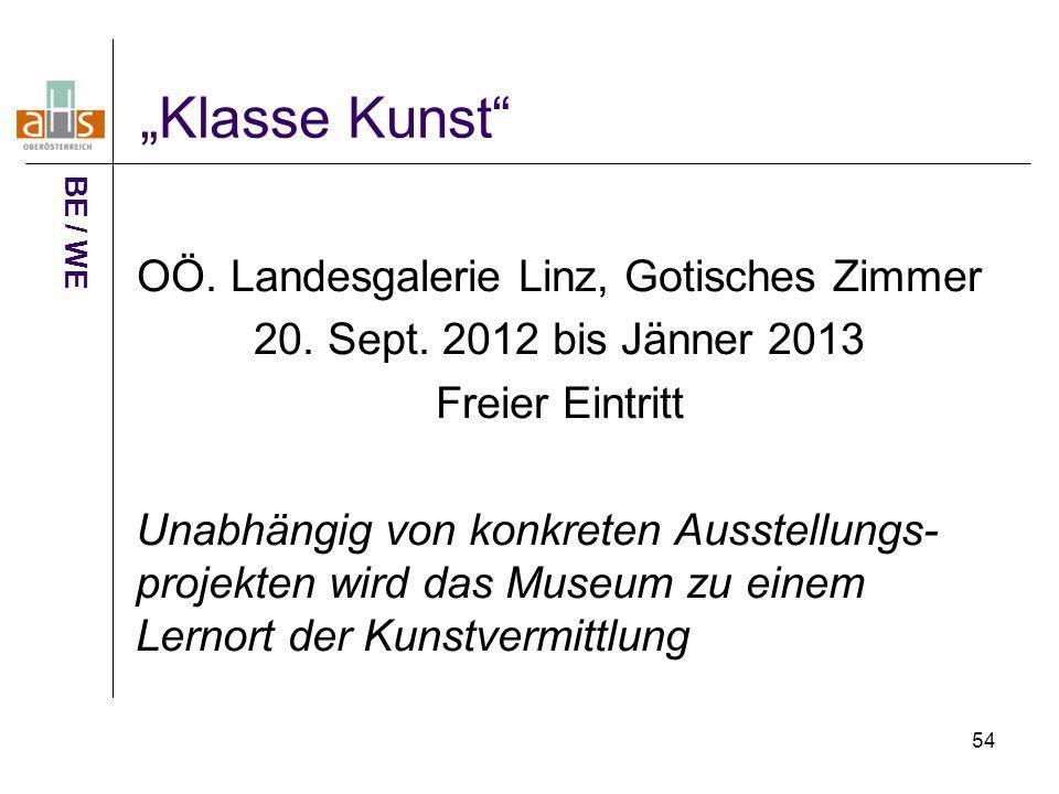 """54 """"Klasse Kunst"""" OÖ. Landesgalerie Linz, Gotisches Zimmer 20. Sept. 2012 bis Jänner 2013 Freier Eintritt Unabhängig von konkreten Ausstellungs- proje"""