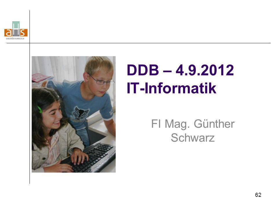 62 DDB – 4.9.2012 IT-Informatik FI Mag. Günther Schwarz