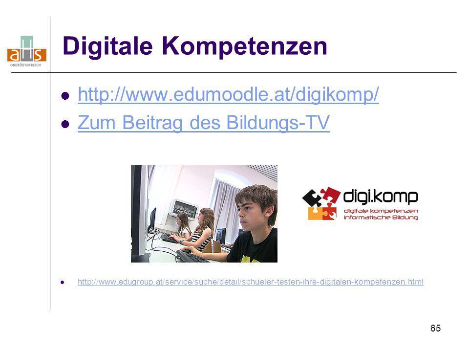 65 Digitale Kompetenzen http://www.edumoodle.at/digikomp/ Zum Beitrag des Bildungs-TV http://www.edugroup.at/service/suche/detail/schueler-testen-ihre
