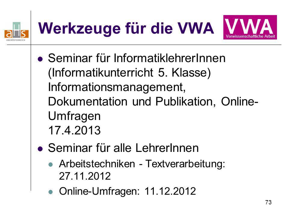 73 Werkzeuge für die VWA Seminar für InformatiklehrerInnen (Informatikunterricht 5. Klasse) Informationsmanagement, Dokumentation und Publikation, Onl