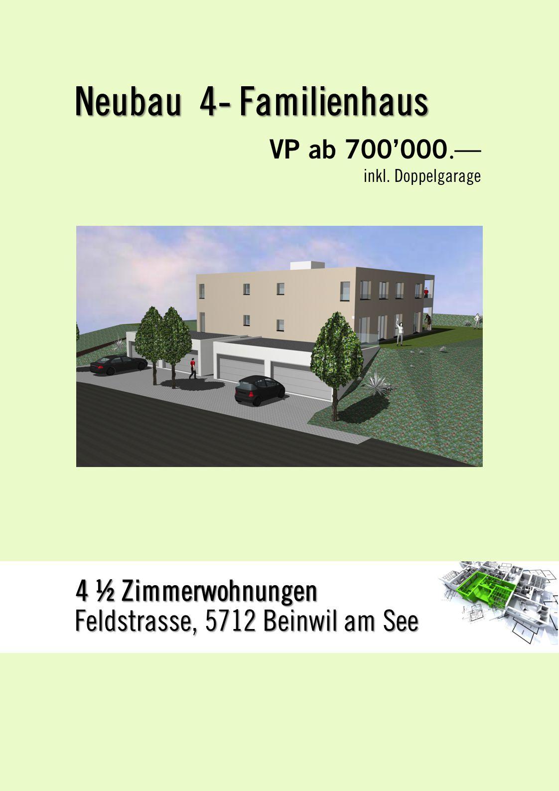 VP ab 700'000.— inkl. Doppelgarage Neubau 4- Familienhaus Feldstrasse, 5712 Beinwil am See 4 ½ Zimmerwohnungen