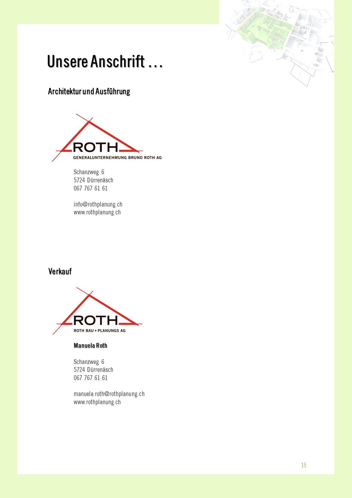 Verkauf Architektur und Ausführung Schanzweg 6 5724 Dürrenäsch 067 767 61 61 info@rothplanung.ch www.rothplanung.ch Manuela Roth Schanzweg 6 5724 Dürr