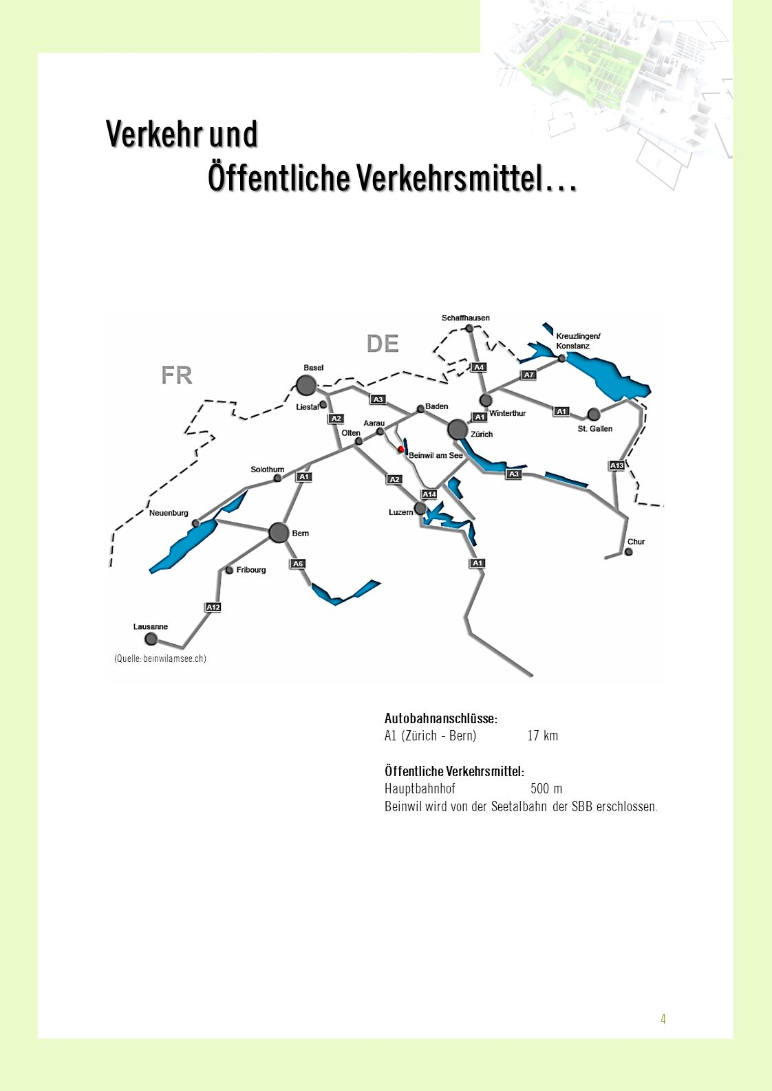 4 Autobahnanschlüsse: A1 (Zürich - Bern)17 km Öffentliche Verkehrsmittel: Hauptbahnhof 500 m Beinwil wird von der Seetalbahn der SBB erschlossen. Verk