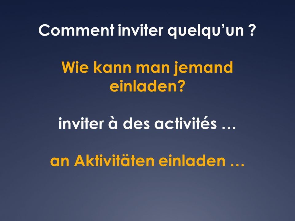 Phrases d'introduction  M'accompagnes-tu …  Kommst du mit ….