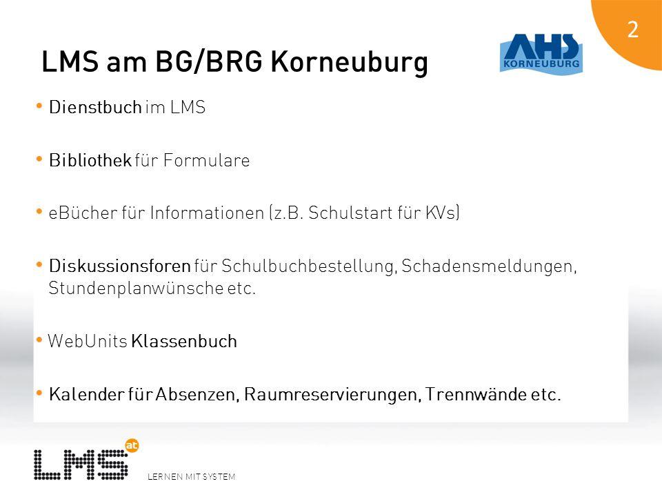 LERNEN MIT SYSTEM LMS am BG/BRG Korneuburg Dienstbuch im LMS Bibliothek für Formulare eBücher für Informationen (z.B. Schulstart für KVs) Diskussionsf
