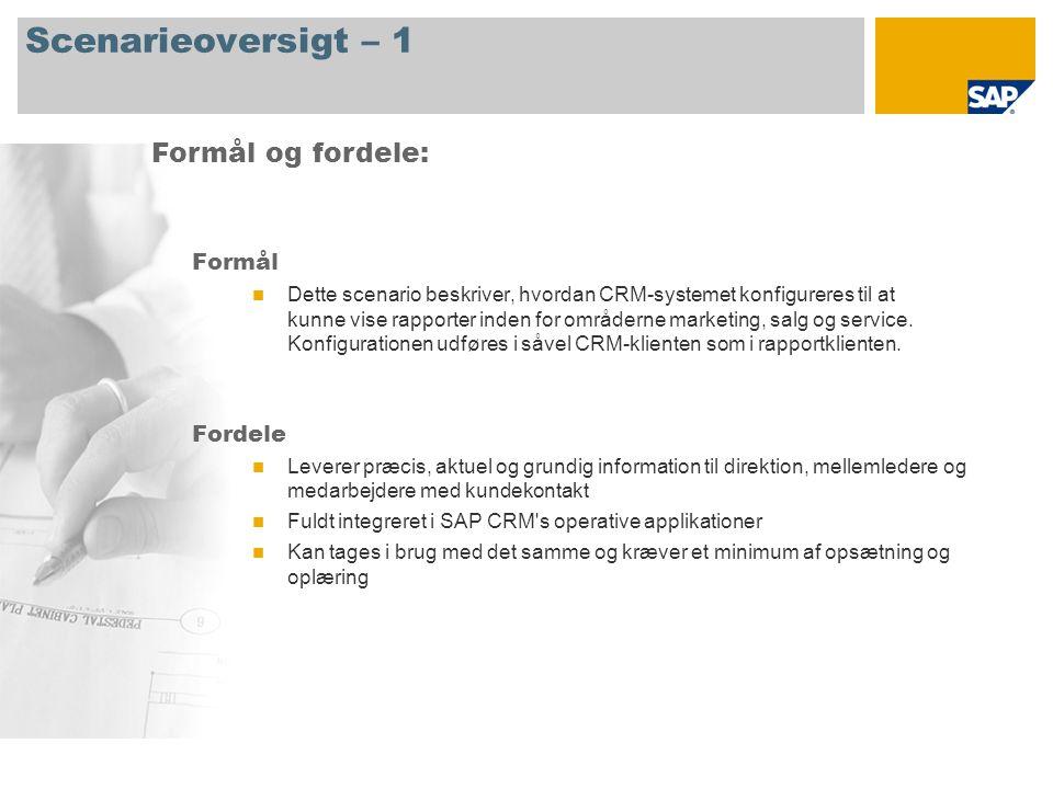 Scenarieoversigt – 1 Formål Dette scenario beskriver, hvordan CRM-systemet konfigureres til at kunne vise rapporter inden for områderne marketing, salg og service.