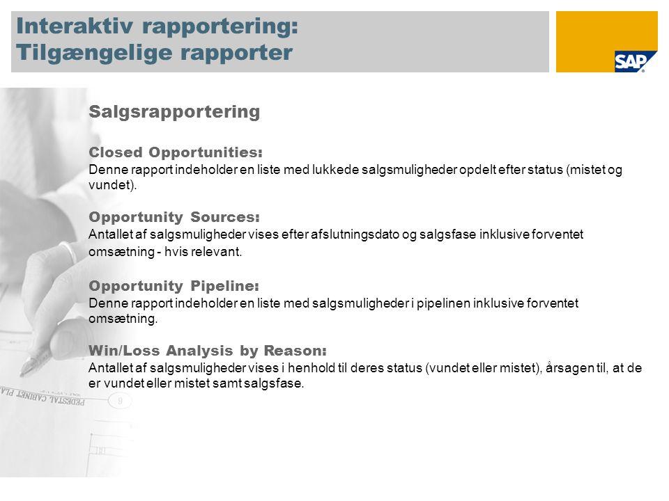Interaktiv rapportering: Tilgængelige rapporter Salgsrapportering Closed Opportunities: Denne rapport indeholder en liste med lukkede salgsmuligheder opdelt efter status (mistet og vundet).