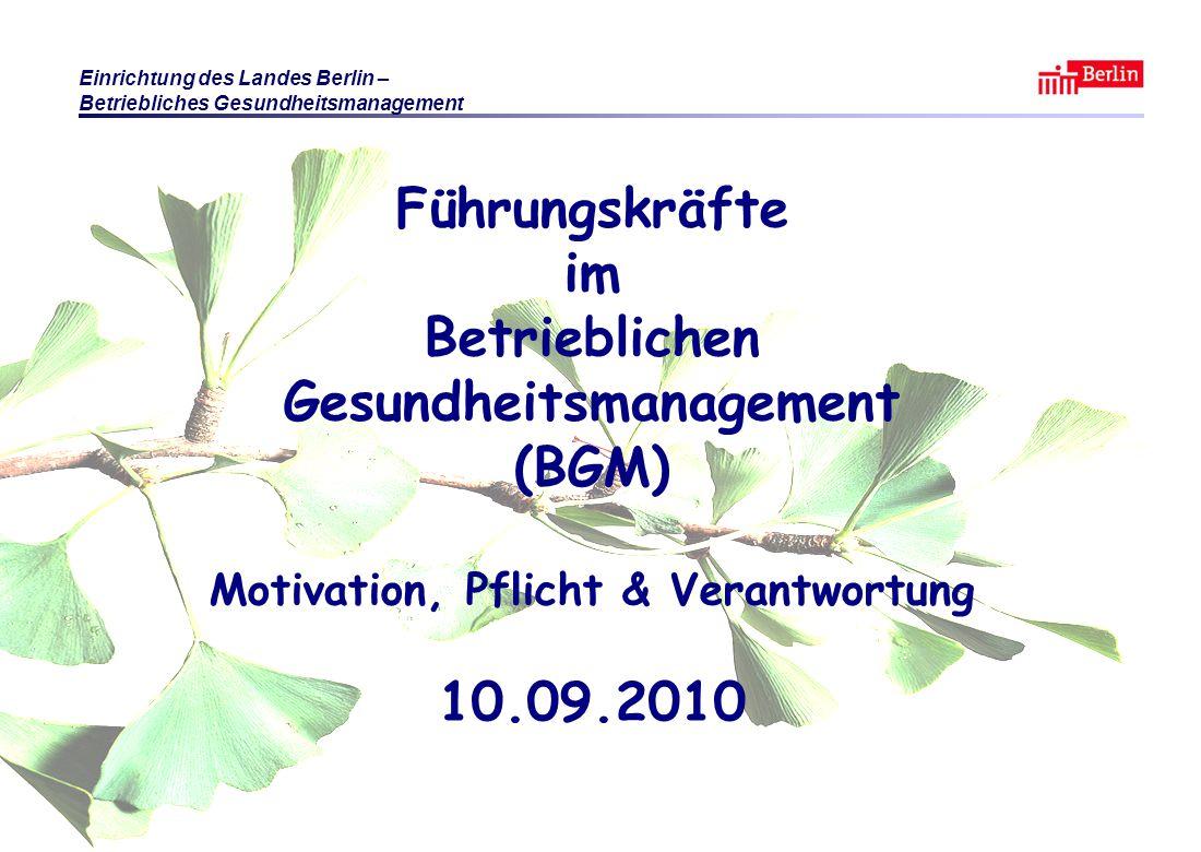 Einrichtung des Landes Berlin – Betriebliches Gesundheitsmanagement KB / BF / OG Berlin 2010 © Führungsaufgabe BGM Folie 2 Führungskräfte im Betrieblichen Gesundheitsmanagement (BGM) Motivation, Pflicht & Verantwortung 10.09.2010