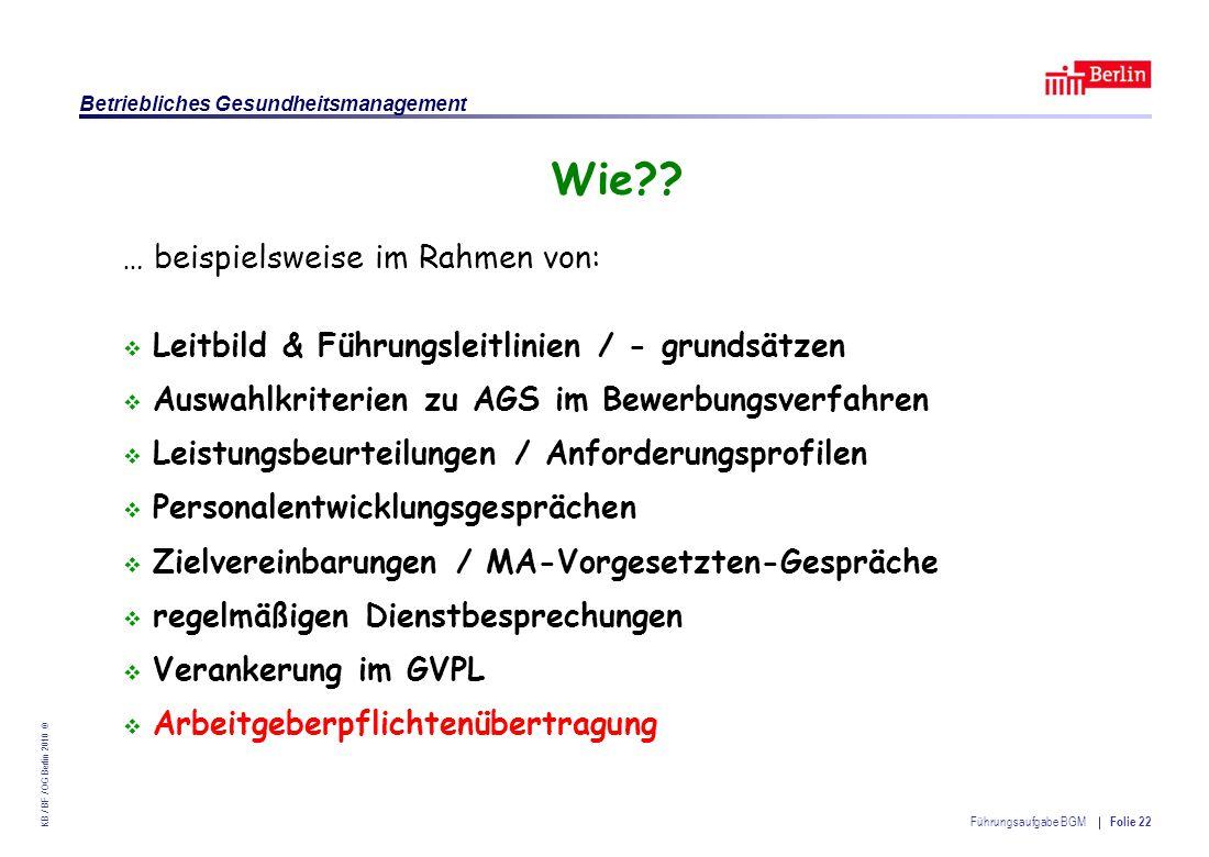 Einrichtung des Landes Berlin – Betriebliches Gesundheitsmanagement KB / BF / OG Berlin 2010 © Führungsaufgabe BGM Folie 22 Wie?.
