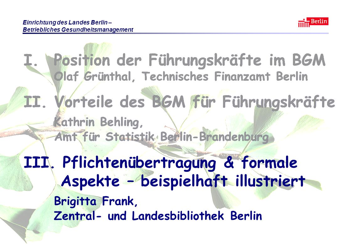 Einrichtung des Landes Berlin – Betriebliches Gesundheitsmanagement KB / BF / OG Berlin 2010 © Führungsaufgabe BGM Folie 34 Vielen Dank für Ihr Interesse Wir wünschen Ihnen noch einen angenehmen Tag