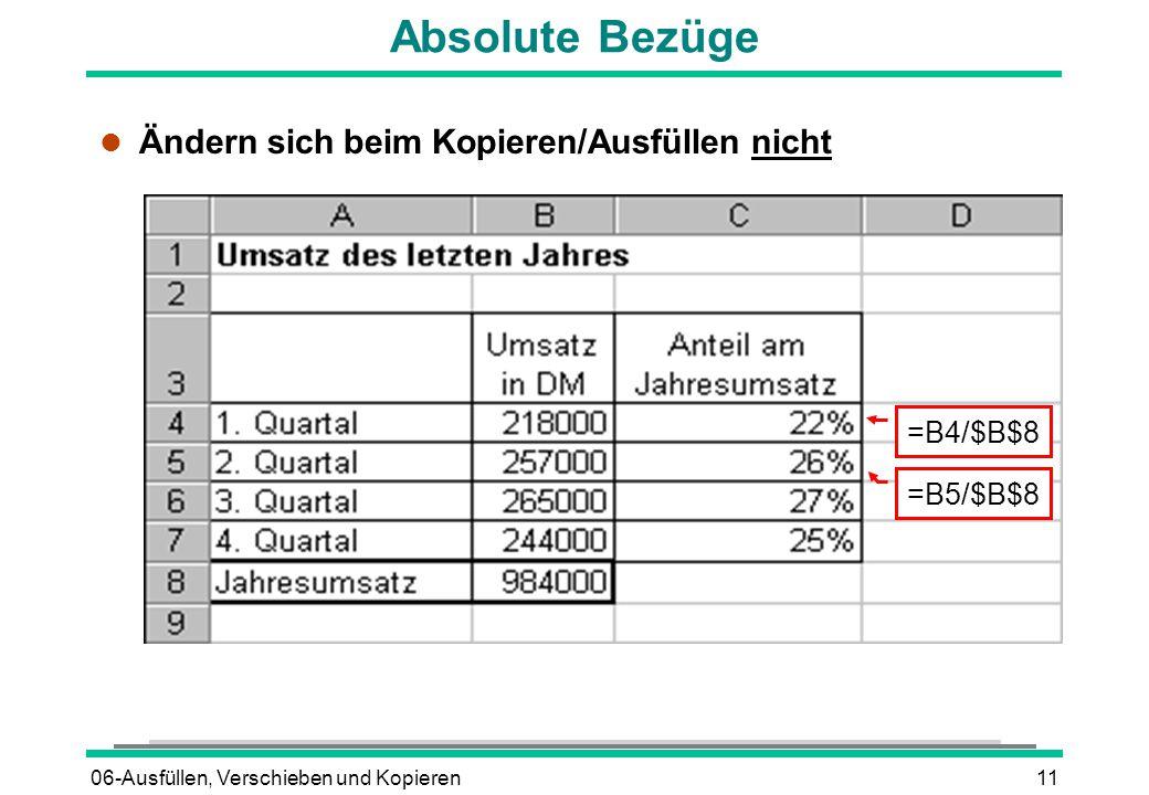 06-Ausfüllen, Verschieben und Kopieren11 Absolute Bezüge l Ändern sich beim Kopieren/Ausfüllen nicht =B4/$B$8 =B5/$B$8