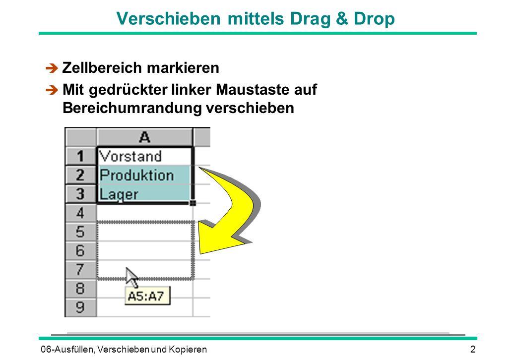 06-Ausfüllen, Verschieben und Kopieren2 Verschieben mittels Drag & Drop è Zellbereich markieren è Mit gedrückter linker Maustaste auf Bereichumrandung verschieben