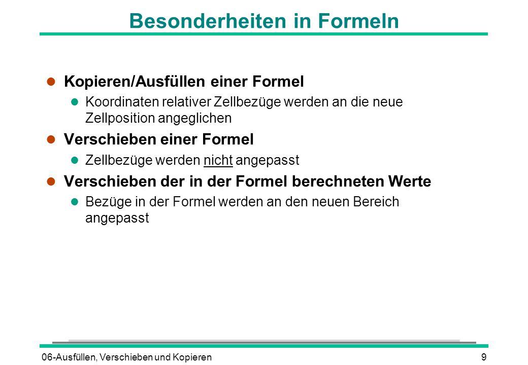 06-Ausfüllen, Verschieben und Kopieren9 Besonderheiten in Formeln l Kopieren/Ausfüllen einer Formel l Koordinaten relativer Zellbezüge werden an die n