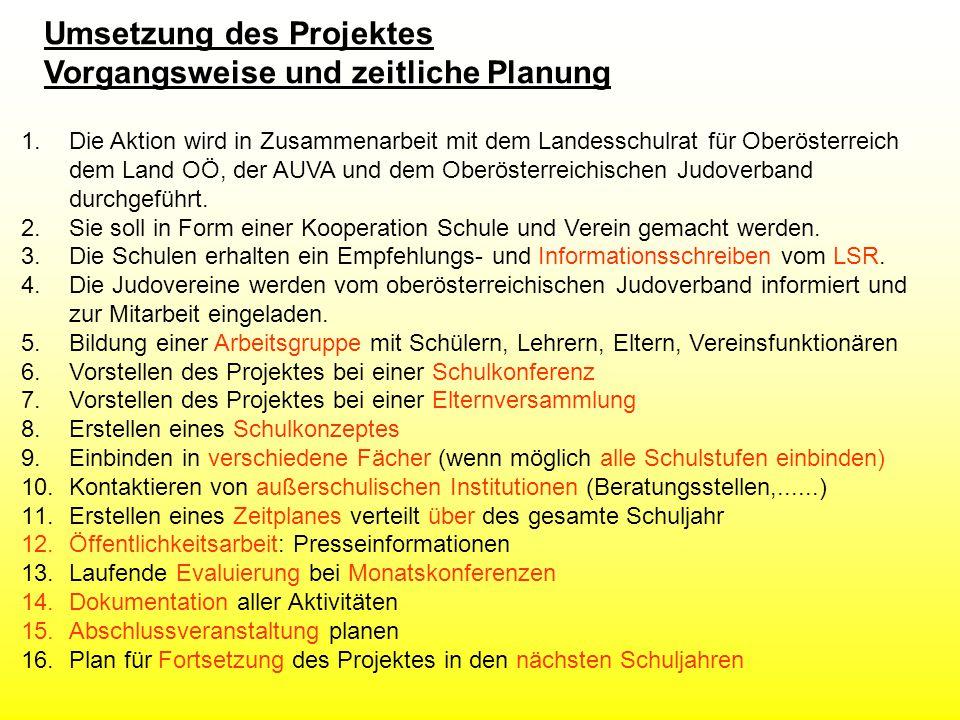 1.Die Aktion wird in Zusammenarbeit mit dem Landesschulrat für Oberösterreich dem Land OÖ, der AUVA und dem Oberösterreichischen Judoverband durchgeführt.