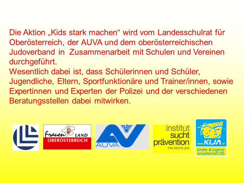"""Die Aktion """"Kids stark machen wird vom Landesschulrat für Oberösterreich, der AUVA und dem oberösterreichischen Judoverband in Zusammenarbeit mit Schulen und Vereinen durchgeführt."""